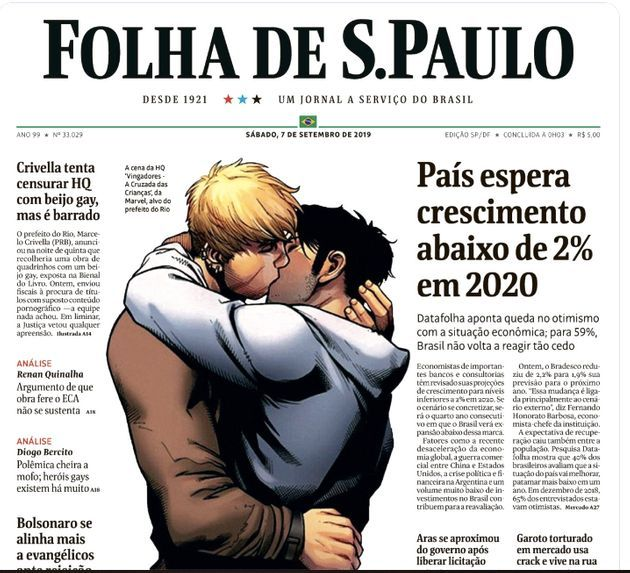 "As a result of Brazilian government officials to censure Marvel Comics ""The Avengers"" from public sales the media decided to use a gay kiss in the front page of major newspapers in September 2019."